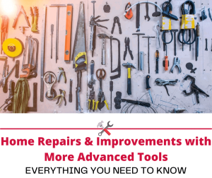 Home Repairs & Improvements with More Advanced Tools