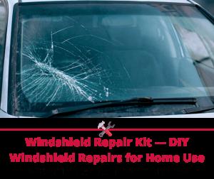 Windshield Repair Kit — DIY Windshield Repairs for Home Use