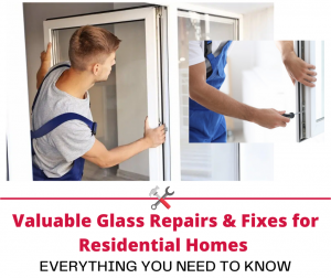 Valuable Glass Repairs & Fixes for Residential Homes