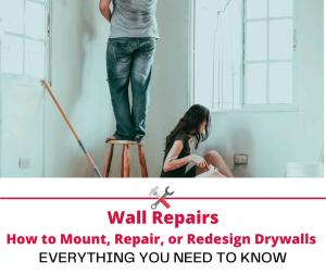 Wall Repairs – How to Mount, Repair, or Redesign Drywalls